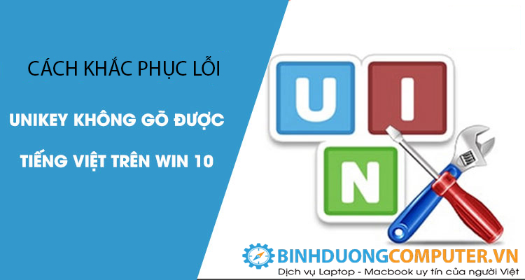Cách khắc phục lỗi Unikey không gõ được tiếng Việt trong Win 10 đơn giản nhất