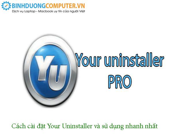 Cách cài đặt Your Uninstaller và sử dụng nhanh nhất