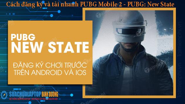 Cách đăng ký và tải nhanh PUBG Mobile 2 - PUBG: New State