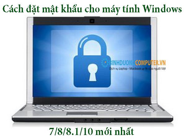 Cách đặt mật khẩu cho máy tính Windows 7/8/8.1/10 mới nhất