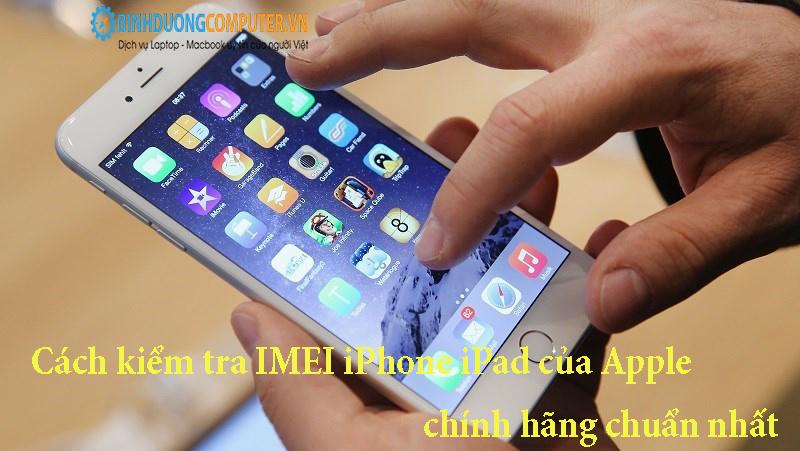 Cách kiểm tra IMEI iPhone iPad của Apple Chính hãng chuẩn nhất