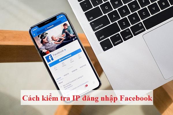 Cách kiểm tra lịch sử đăng nhập Facebook trên máy tính và điện thoại