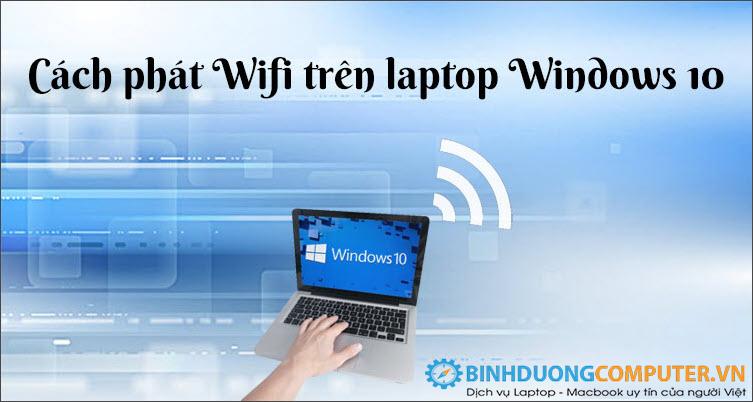 Phát wifi bằng laptop trên window 10 đơn giản nhất