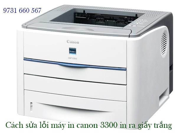 Cách sửa lỗi máy in canon 3300 in ra giấy trắng