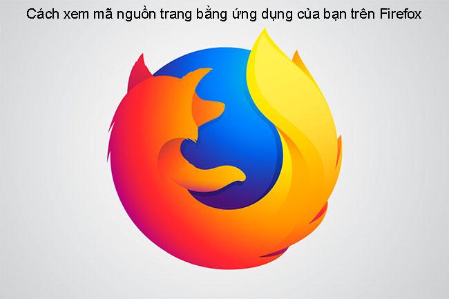 Cách xem mã nguồn trang bằng ứng dụng của bạn trên Firefox