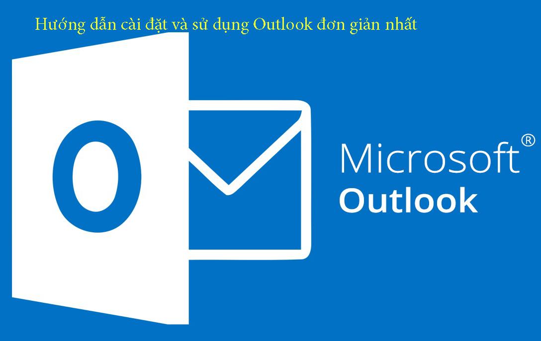 Hướng dẫn cài đặt và sử dụng Outlook đơn giản nhất