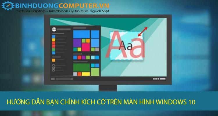 Hướng dẫn bạn chỉnh kích cỡ chữ trên màn hình windows 10