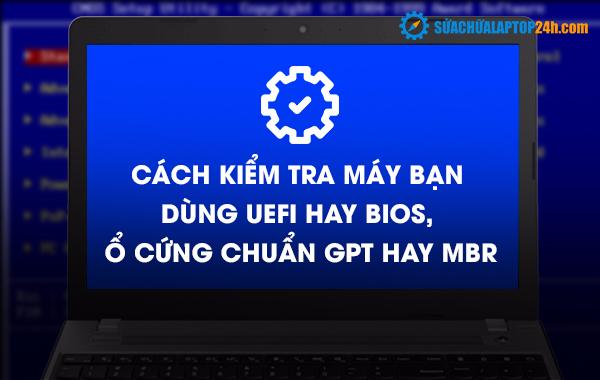 Hướng dẫn kiểm tra máy tính chạy GPT hày MBR