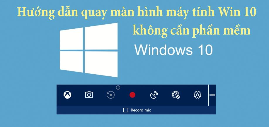 Hướng dẫn quay màn hình máy tính Win 10 không cần phần mềm