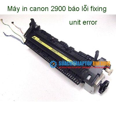 Máy in canon 2900 báo lỗi fixing unit error