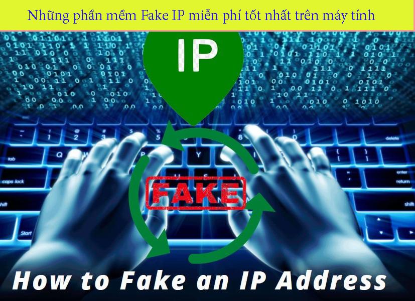 Những phần mềm Fake IP miễn phí tốt nhất trên máy tính