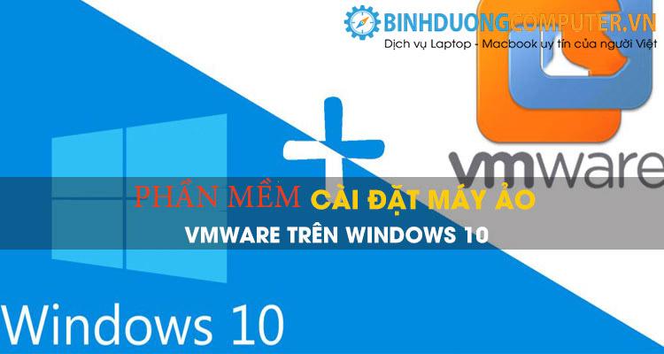 Phần mềm cài đặt máy ảo VMWare trên windows thao tác đơn giản