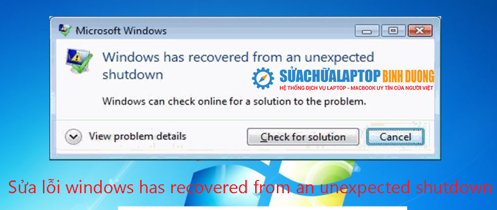 Sửa lỗi windows has recovered from an unexpected shutdown