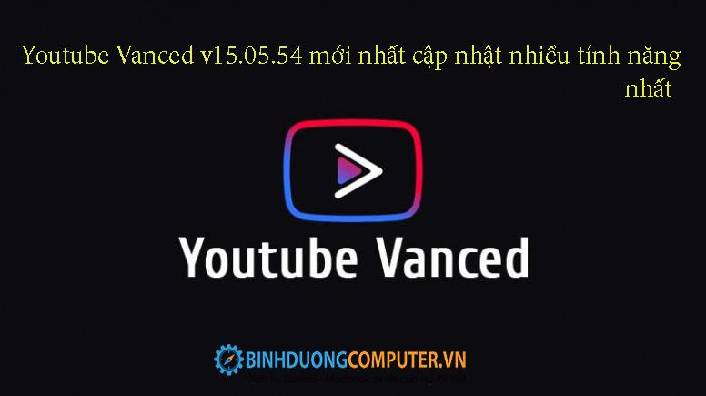 Youtube Vanced v15.05.54 mới nhất cập nhật nhiều tính năng nhất